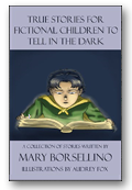 True Stories for Fictional Children to Tell in the Dark