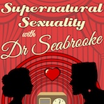 Supernatural Sexuality with Dr Seabrooke